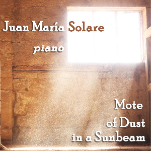 Mote of Dust in a Sunbeam | piano music by Juan María Solare | cover art: Juan María Solare based on a picture by Austin Ban